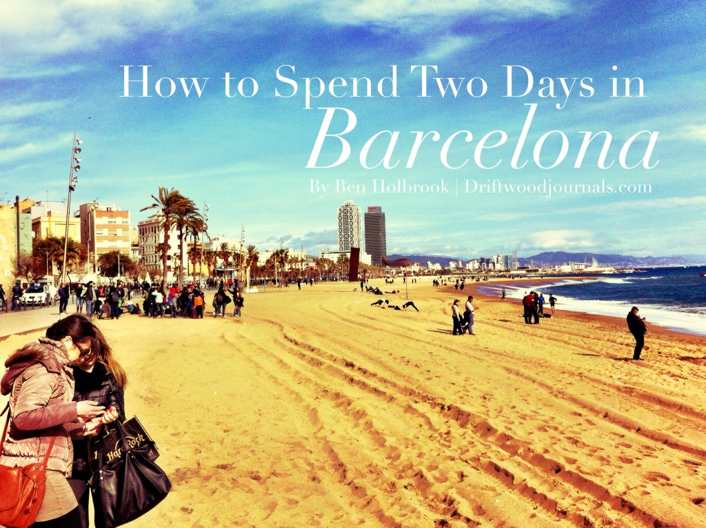 Barcelona in 2 Days (or a Weekend) – An Inside Guide by Ben Holbrook