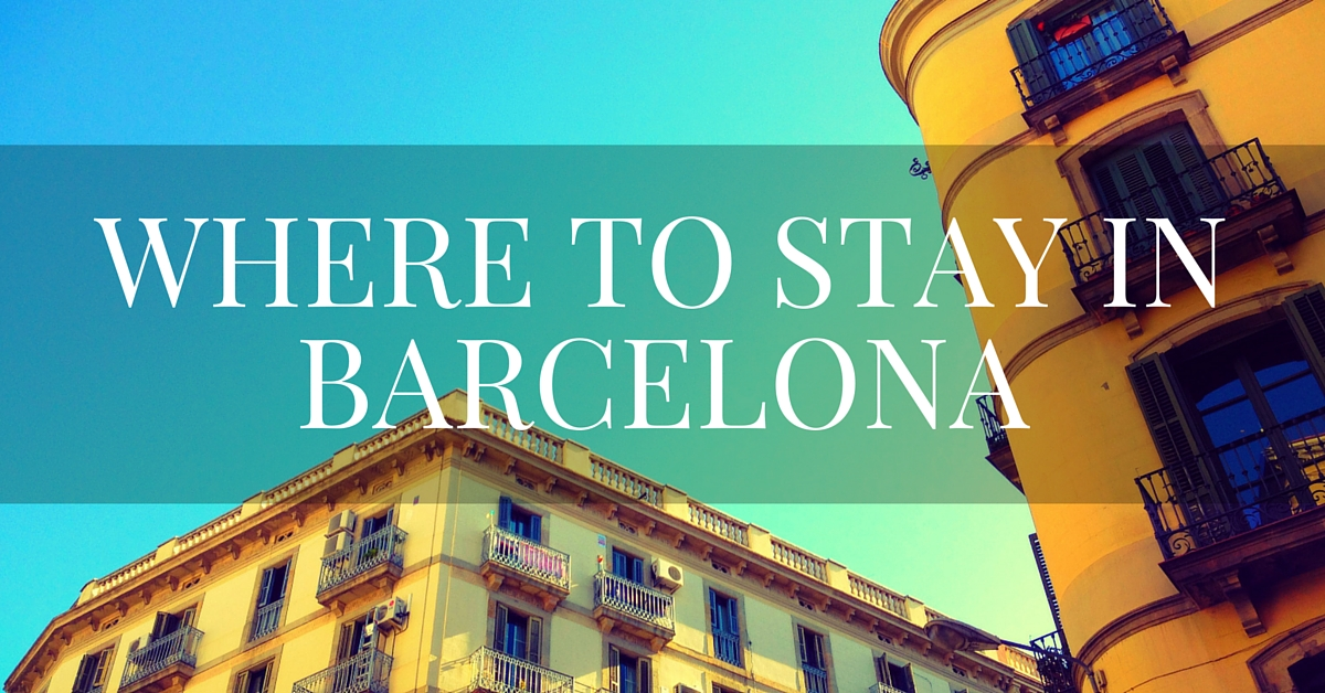 Where to Stay in Barcelona ~ The Best Neighbourhoods and the Best Hotels, Apartments and Hostels in Each
