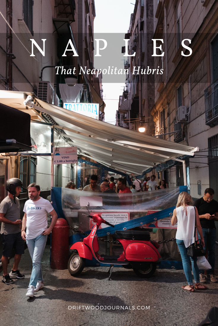 Naples Travel Guide - That Neapolitan Hubris - by Ben Holbrook from DriftwoodJournals.com